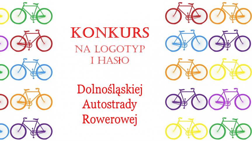 Kolorowe rowery (czerwony, pomarańczowy, fioletowy, żółty, zielony, niebieski), czerwony napis: konkurs na logotyp i hasło dolnośląskiej autostrady rowerowej